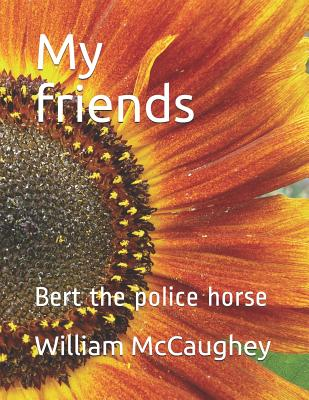 My friends: Bert the police horse (My Life #11) Cover Image