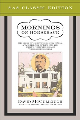 Mornings on Horseback: The Story of an Extraordinary Faimly, a Vanished Way of Life and the Unique Child Who Became Theodore Roosevelt Cover Image