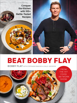 Beat Bobby Flay: Conquer the Kitchen with 100+ Battle-Tested Recipes: A Cookbook Cover Image