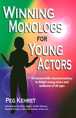 Winning Monologs for Young Actors: 65 Honest-To-Life Characterizations to Delight Young Actors and Audiences of All Ages Cover Image