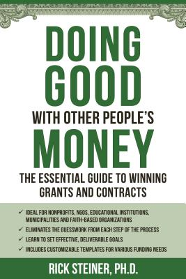 Doing Good With Other People's Money: The Essential Guide to Winning Grants and Contracts for Nonprofits, NGOs, Educational Institutions, Municipalities, & Faith-Based Organizations Cover Image