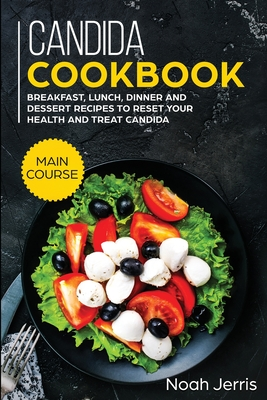 Candida Cookbook: MAIN COURSE - Breakfast, Lunch, Dinner and Dessert Recipes to Reset Your Health and Treat Candida Cover Image