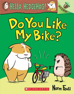 Do You Like My Bike?: An Acorn Book (Hello, Hedgehog! #1) Cover Image