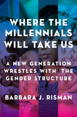 Where the Millennials Will Take Us: A New Generation Wrestles with the Gender Structure Cover Image