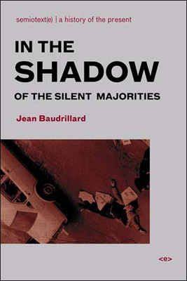 In the Shadow of the Silent Majorities (Semiotext(e) Foreign Agents) Cover Image