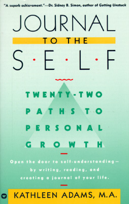 Journal to the Self: Twenty-Two Paths to Personal Growth - Open the Door to Self-Understanding by Writing, Reading, and Creating a Journal of Your Life Cover Image