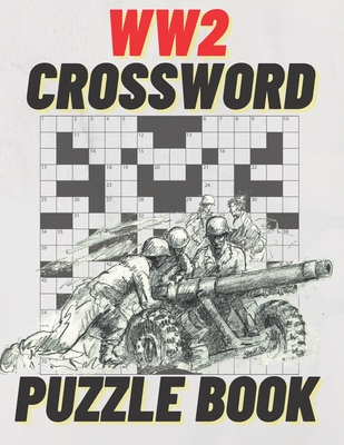 WW2 Crossword Puzzle Book: Large Print World War II Crossword Puzzle Book Plus Bonus WW2 Word Scramble Puzzles With Hints Cover Image
