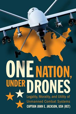 One Nation Under Drones: Legality, Morality, and Utility of Unmanned Combat Systems Cover Image