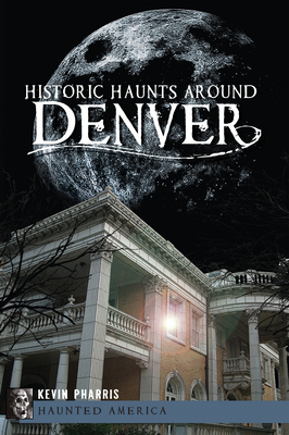 Historic Haunts Around Denver Cover Image