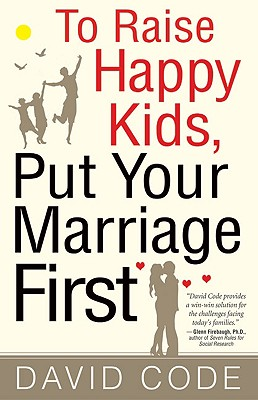 To Raise Happy Kids, Put Your Marriage First Cover Image