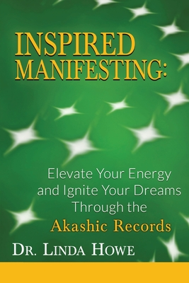 Inspired Manifesting: Elevate Your Energy & Ignite Your Dreams Through the Akashic Records Cover Image
