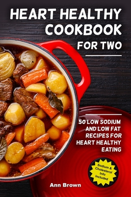 Heart Healthy Cookbook for Two: 50 Low Sodium and Low Fat Recipes for Heart Healthy Eating Cover Image