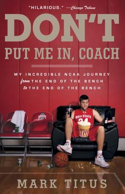 Don't Put Me In, Coach: My Incredible NCAA Journey from the End of the Bench to the End of the Bench Cover Image