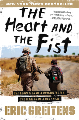 The Heart and the Fist: The Education of a Humanitarian, the Making of a Navy SEALEric Greitens