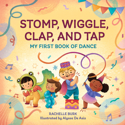 Stomp, Wiggle, Clap, and Tap: My First Book of Dance Cover Image