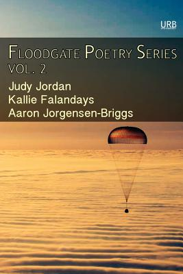 Floodgate Poetry Series Vol. 2: Three Chapbooks by Three Poets in a Single Volume Cover Image