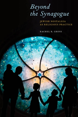 Beyond the Synagogue: Jewish Nostalgia as Religious Practice (North American Religions #6) Cover Image