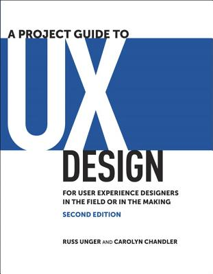 A Project Guide to UX Design: For User Experience Designers in the Field or in the Making (Voices That Matter) Cover Image