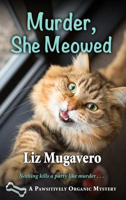 Murder, She Meowed (Pawsitively Organic Mystery #7) Cover Image
