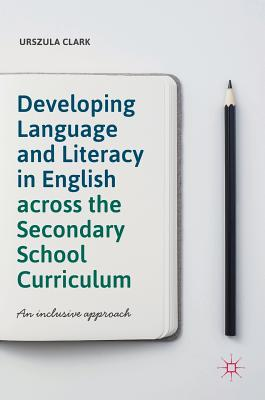 Developing Language and Literacy in English Across the Secondary School Curriculum: An Inclusive Approach Cover Image