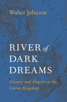 River of Dark Dreams: Slavery and Empire in the Cotton Kingdom Cover Image