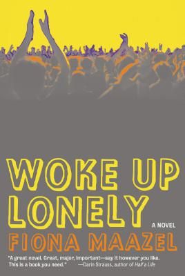 Woke Up Lonely, by Fiona Maazel