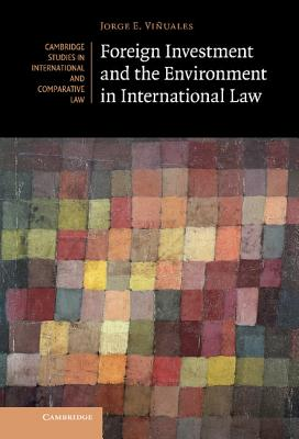 Foreign Investment and the Environment in International Law (Cambridge Studies in International and Comparative Law #94) Cover Image