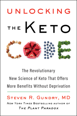 Unlocking the Keto Code: The Revolutionary New Science of Keto That Offers More Benefits Without Deprivation (The Plant Paradox #7) Cover Image