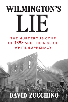 Wilmington's Lie: The Murderous Coup of 1898 and the Rise of White Supremacy Cover Image
