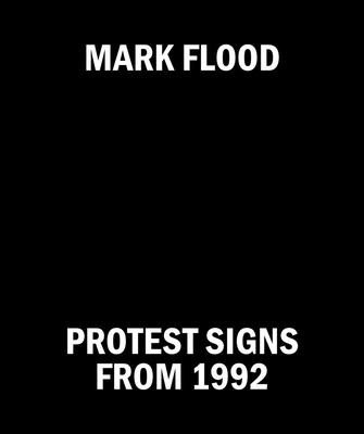 Mark Flood: Protest Signs from 1992 Cover Image