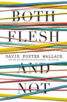 Both Flesh and Not: Essays (Paperback) By David Foster Wallace
