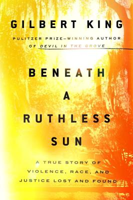 Beneath a Ruthless Sun: A True Story of Violence, Race, and Justice Lost and Found Cover Image