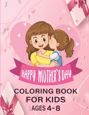 happy mothers day coloring book for kids ages 4-8: Mothers day coloring pages for toddlers and kids ages 4-8 / 9-12 Cover Image