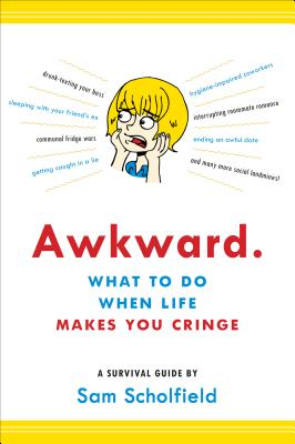 Awkward.: What to Do When Life Makes You Cringe—A Survival Guide Cover Image
