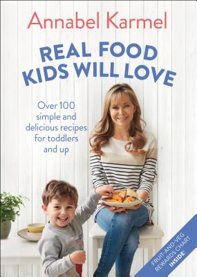 Real Food Kids Will Love: Over 100 Simple and Delicious Recipes for Toddlers and Up Cover Image