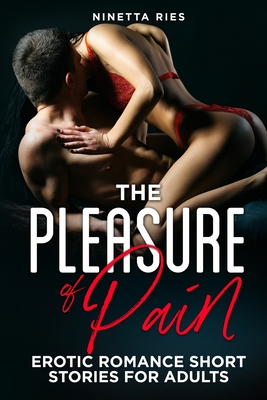 The Pleasure of Pain: Explicit and Forbidden Erotic Hot Sexy Stories for Naughty Adult Box Set Collection Cover Image