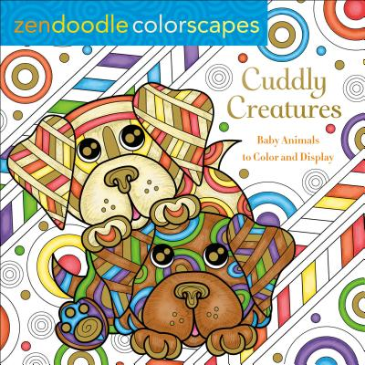 Zendoodle Colorscapes: Cuddly Creatures: Baby Animals to Color and Display Cover Image