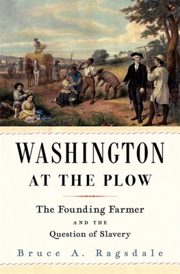 Washington at the Plow: The Founding Farmer and the Question of Slavery Cover Image