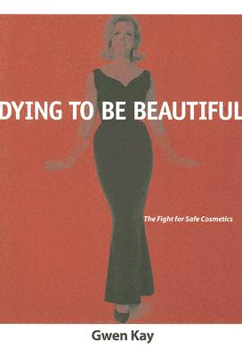 Dying to Be Beautiful: The Fight for Safe Cosmetics (Women) Cover Image