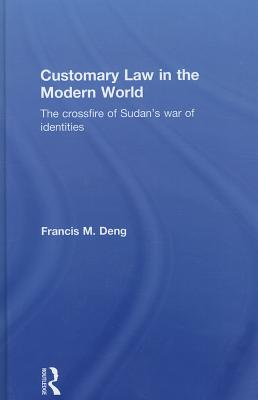 Customary Law in the Modern World: The Crossfire of Sudan's War of Identities Cover Image