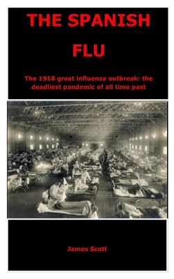 The Spanish Flu: The 1918 great influenza outbreak: the deadliest pandemic of all time past Cover Image