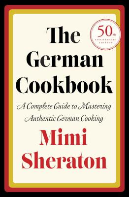 The German Cookbook: A Complete Guide to Mastering Authentic German Cooking Cover Image