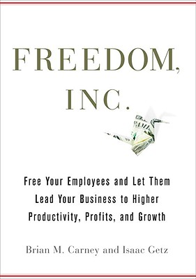 Freedom, Inc.: Free Your Employees and Let Them Lead Your Business to Higher Productivity, Profits, and Growth Cover Image