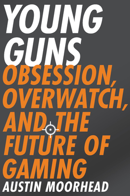 Young Guns: Obsession, Overwatch, and the Future of Gaming Cover Image