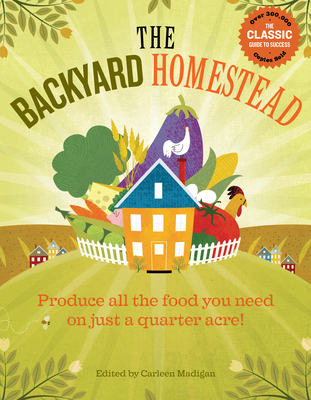 The Backyard Homestead: Produce all the food you need on just a quarter acre! Cover Image