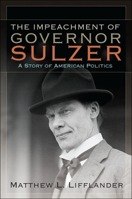 The Impeachment of Governor Sulzer: A Story of American Politics (Excelsior Editions) Cover Image