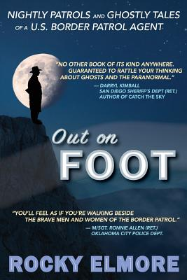 Out on Foot: Nightly Patrols and Ghostly Tales of a U.S. Border Patrol Agent Cover Image