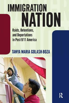 Immigration Nation: Raids, Detentions, and Deportations in Post-9/11 America Cover Image
