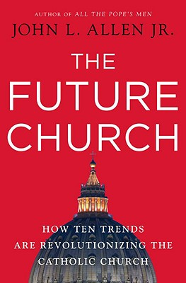 The Future Church: How Ten Trends Are Revolutionizing the Catholic Church Cover Image