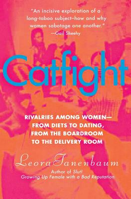 Catfight: Rivalries Among Women--From Diets to Dating, from the Boardroom to the Delivery Room Cover Image